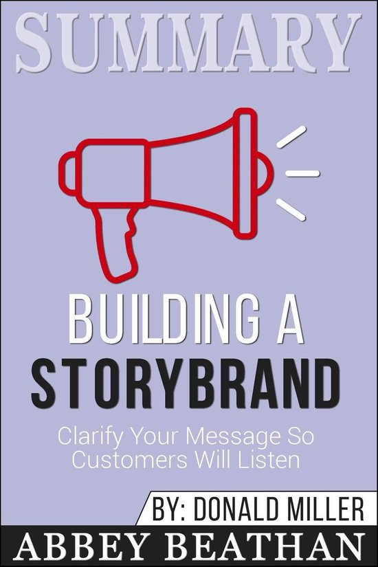 Boek cover Summary of Building a StoryBrand: Clarify Your Message So Customers Will Listen by Donald Miller van Abbey Beathan (Onbekend)