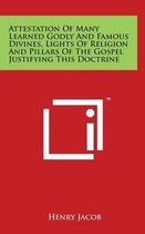 Attestation of Many Learned Godly and Famous Divines, Lights of Religion and Pillars of the Gospel Justifying This Doctrine