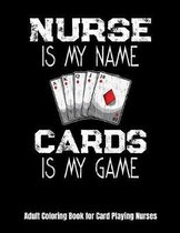 Nurse Is My Name Cards Is My Game Adult Coloring Book for Card Playing Nurses