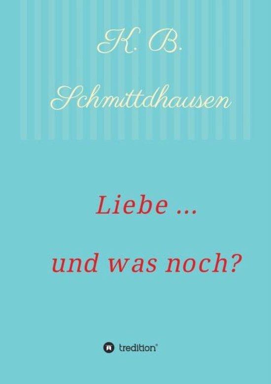 Boek cover Liebe ... und was noch? van K B Schmittdhausen (Paperback)