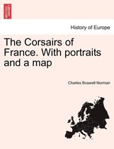 The Corsairs of France. with Portraits and a Map
