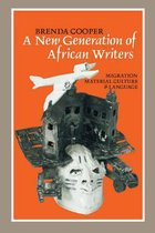 A New Generation of African Writers - Migration, Material Culture and Language