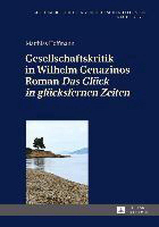 Gesellschaftskritik in Wilhelm Genazinos Roman das Glueck in Gluecksfernen Zeiten