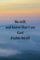 Be still, and know that I am God Psalm 46