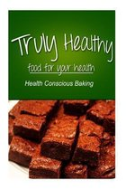 Truly Healthy - Health Conscious Baking (Free of Grains, Refined Sugar, Processe