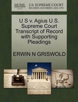 U S V. Agius U.S. Supreme Court Transcript of Record with Supporting Pleadings