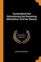 Taschenbuch Der Zeitrechnung Des Deutschen Mittelalters Und Der Neuzeit