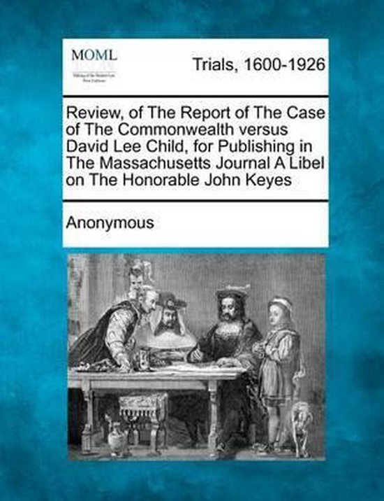 Omslag van Review, of the Report of the Case of the Commonwealth Versus David Lee Child, for Publishing in the Massachusetts Journal a Libel on the Honorable John Keyes