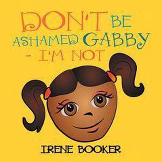 Don'T Be Ashamed Gabby - I'M Not