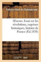 OEuvres. Essai sur les revolutions, esquisses historiques, histoire de France