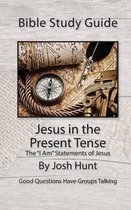 Bible Study Guide -- Jesus in the Present Tense