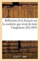 Reflexions d'Un Francais Sur La Conduite Que Vient de Tenir l'Angleterre