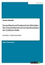 Deutschland und Frankreich im Mittelalter. Ein Unterrichtsentwurf zur Quellenanalyse der Goldenen Bulle