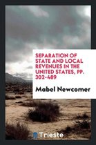 Separation of State and Local Revenues in the United States, Pp. 302-489