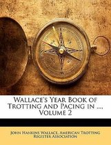 Wallace's Year Book of Trotting and Pacing in ..., Volume 2