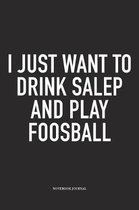I Just Want To Drink Salep And Play Foosball