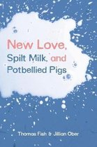 New Love, Spilt Milk, and Potbellied Pigs