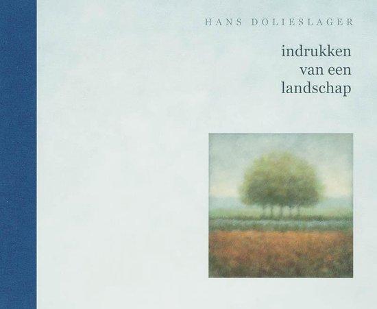 Dolieslager, Hans. Indrukken van een landschap - H. Dolieslager |