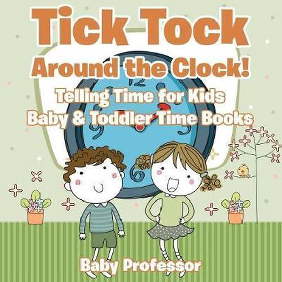 Tick Tock Around the Clock! Telling Time for Kids - Baby & Toddler Time Books