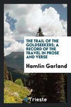 The Trail of the Goldseekers; A Record of the Travel in Prose and Verse