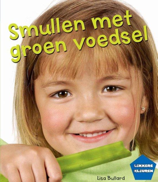 Lekkere kleuren - Smullen met groen voedsel - Lisa Bullard | Fthsonline.com