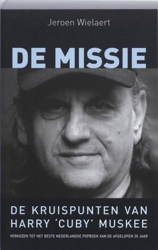 De missie, de kruispunten van Harry 'Cuby' Muskee - Jeroen Wielaert |