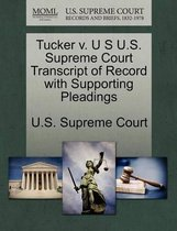 Tucker V. U S U.S. Supreme Court Transcript of Record with Supporting Pleadings