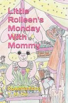 Little Rolleen's Monday With Mommy