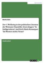 Der 1. Weltkrieg in der politischen Literatur der Weimarer Republik. Ernst Jungers In Stahlgewittern und Erich Maria Remarques Im Westen nichts Neues