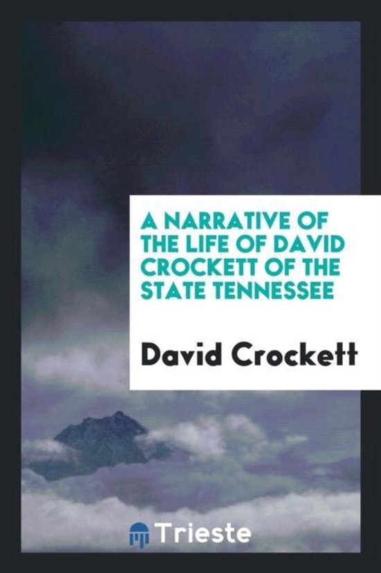 A Narrative of the Life of David Crockett of the State Tennessee