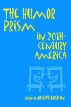 The Humor Prism in Twentieth-century America (Humor in Life & Letters)
