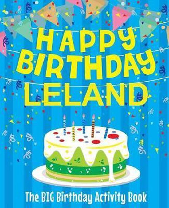 Happy Birthday Leland - The Big Birthday Activity Book
