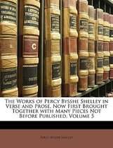 The Works of Percy Bysshe Shelley in Verse and Prose, Now First Brought Together with Many Pieces Not Before Published, Volume 5