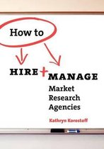How to Hire & Manage Market Research Agencies