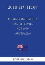 Primary Industries (Excise) Levies ACT 1999 (Australia) (2018 Edition)