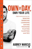 Own the Day, Own Your Life : Optimised Practices for Waking, Working, Learning, Eating, Training, Playing, Sleeping and Sex