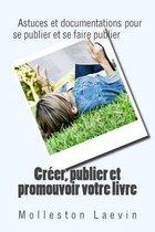 Creer, Publier Et Promouvoir Votre Livre