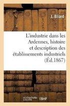 L'industrie dans les Ardennes, histoire et description des etablissements industriels du departement