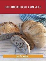 Sourdough Greats: Delicious Sourdough Recipes, The Top 46 Sourdough Recipes