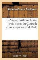 La Vigne, l'oidium, le vin, trois lecons du Cours de chimie agricole