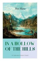 IN A HOLLOW OF THE HILLS (A Californian Western Classic)