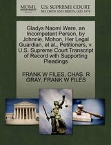 Gladys Naomi Ware, an Incompetent Person, by Johnnie, Mohon, Her Legal Guardian, et al., Petitioners, V. U.S. Supreme Court Transcript of Record with Supporting Pleadings