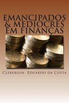 Emancipados & Mediocres Em Financas