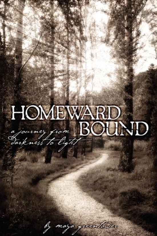 Homeward Bound, A Journey from Darkness to Light