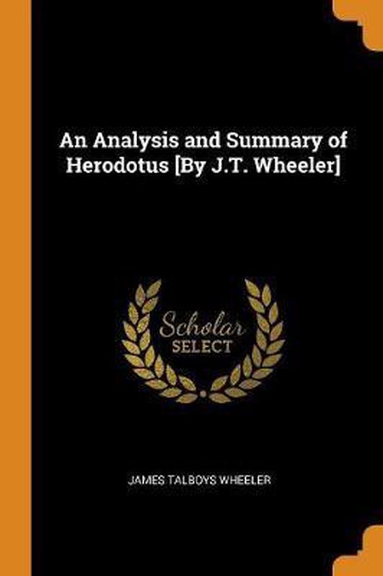 An Analysis and Summary of Herodotus [by J.T. Wheeler]