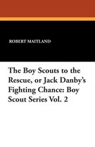 The Boy Scouts to the Rescue, or Jack Danby's Fighting Chance