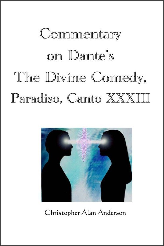 Commentary on Dante's the Divine Comedy, Paradiso, Canto Xxxiii