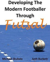Developing the Modern Footballer Through Futsal