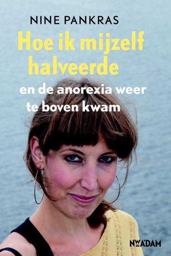 Hoe Ik Mijzelf Halveerde En De Anorexia Weer Te Boven Kwam - Nine Pankras |