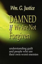 Damned If We Are Not Forgiven